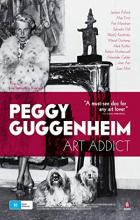 Peggy Guggenheim: Art Addict - Lisa Immordino Vreeland