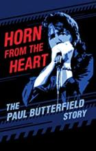 Horn from the Heart: The Paul Butterfield Story - John Anderson