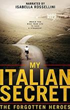 My Italian Secret: The Forgotten Heroes - Oren Jacoby
